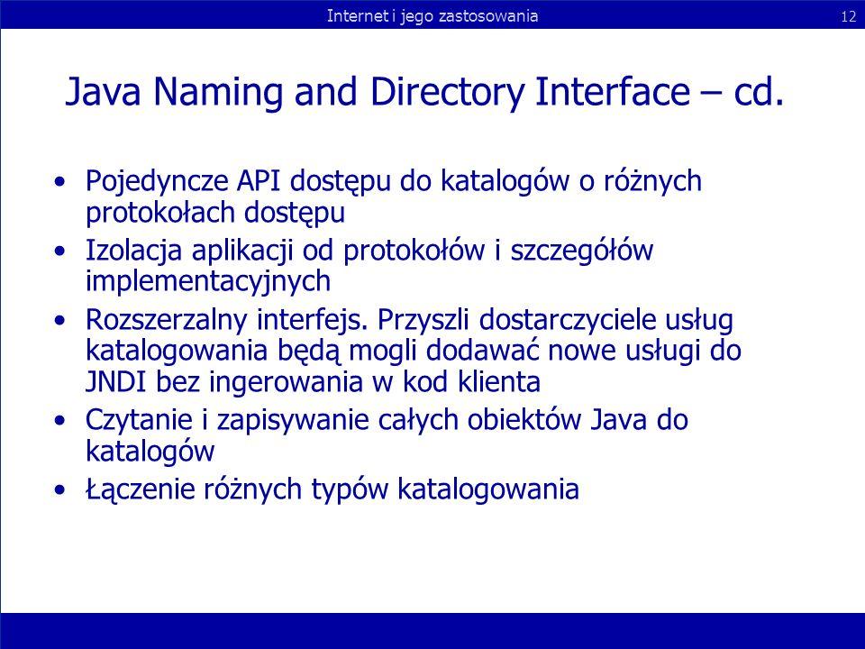 Internet i jego zastosowania 12 Java Naming and Directory Interface – cd. Pojedyncze API dostępu do katalogów o różnych protokołach dostępu Izolacja a