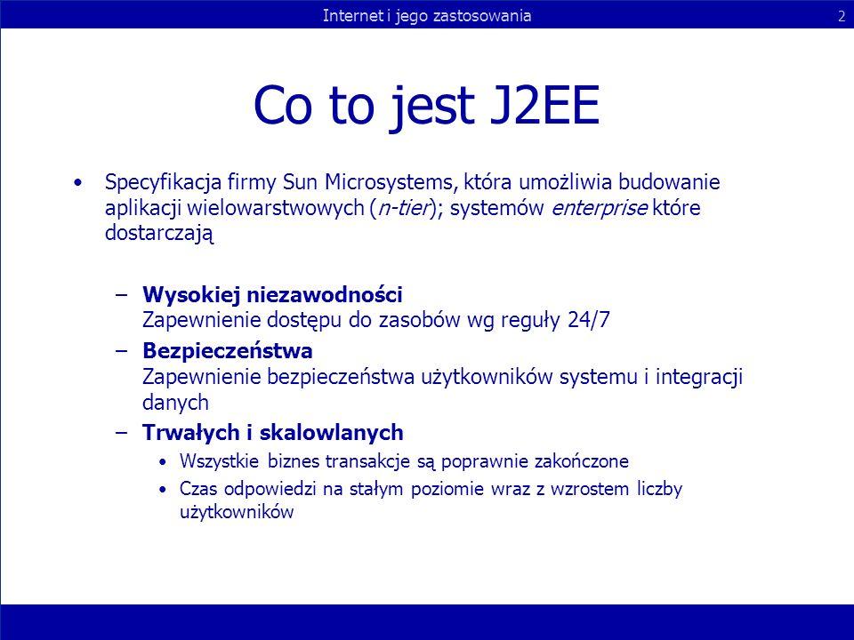 Internet i jego zastosowania 2 Co to jest J2EE Specyfikacja firmy Sun Microsystems, która umożliwia budowanie aplikacji wielowarstwowych (n-tier); sys