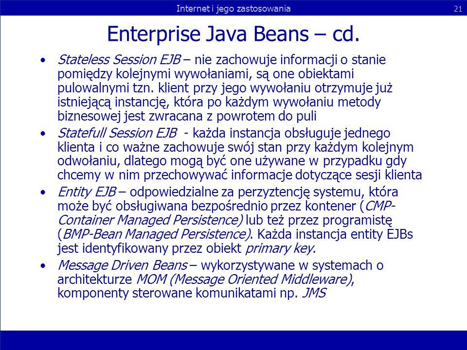 Internet i jego zastosowania 21 Enterprise Java Beans – cd. Stateless Session EJB – nie zachowuje informacji o stanie pomiędzy kolejnymi wywołaniami,
