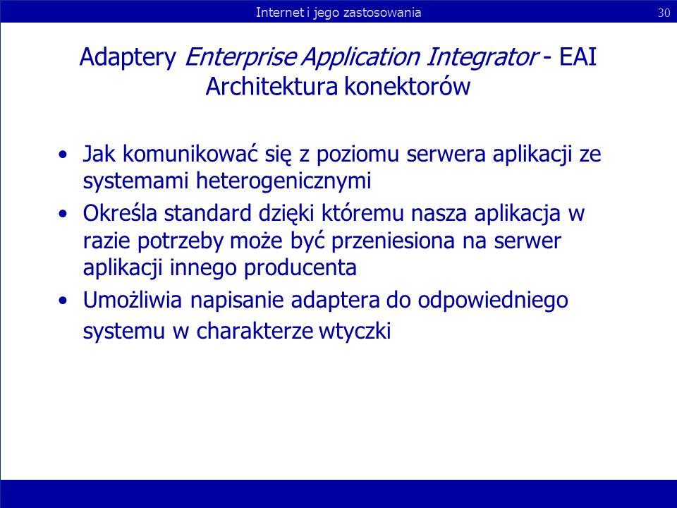 Internet i jego zastosowania 30 Adaptery Enterprise Application Integrator - EAI Architektura konektorów Jak komunikować się z poziomu serwera aplikac