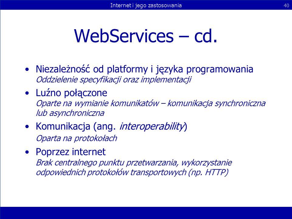 Internet i jego zastosowania 40 WebServices – cd. Niezależność od platformy i języka programowania Oddzielenie specyfikacji oraz implementacji Luźno p