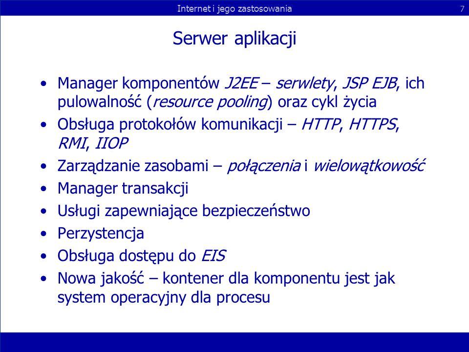 Internet i jego zastosowania 7 Serwer aplikacji Manager komponentów J2EE – serwlety, JSP EJB, ich pulowalność (resource pooling) oraz cykl życia Obsłu