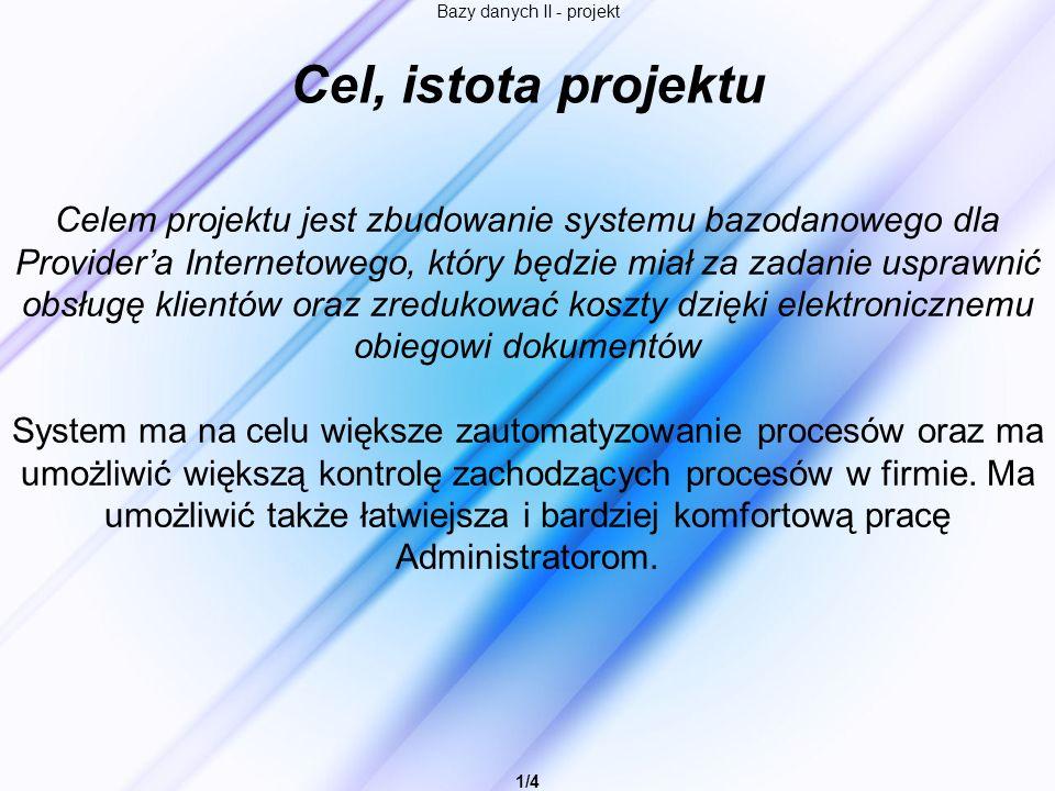 Bazy danych II - projekt 1/4 Cel, istota projektu Celem projektu jest zbudowanie systemu bazodanowego dla Providera Internetowego, który będzie miał z