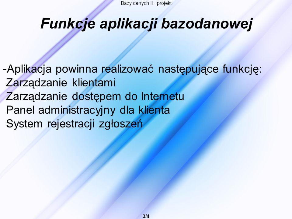 Bazy danych II - projekt 3/4 Funkcje aplikacji bazodanowej -Aplikacja powinna realizować następujące funkcję: Zarządzanie klientami Zarządzanie dostęp