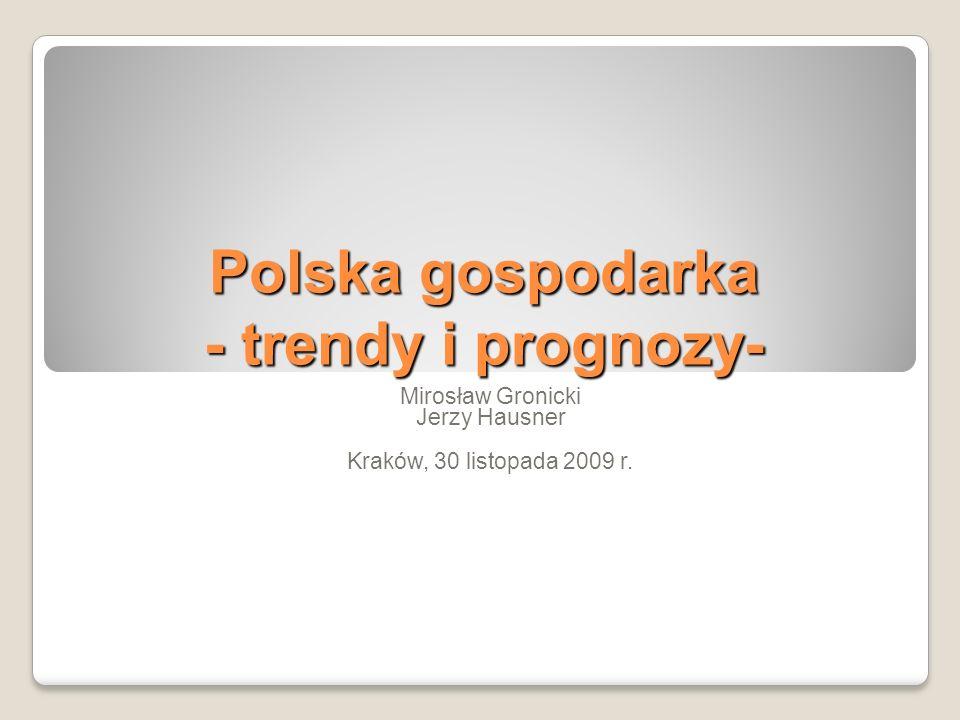 Polska gospodarka - trendy i prognozy- Mirosław Gronicki Jerzy Hausner Kraków, 30 listopada 2009 r.