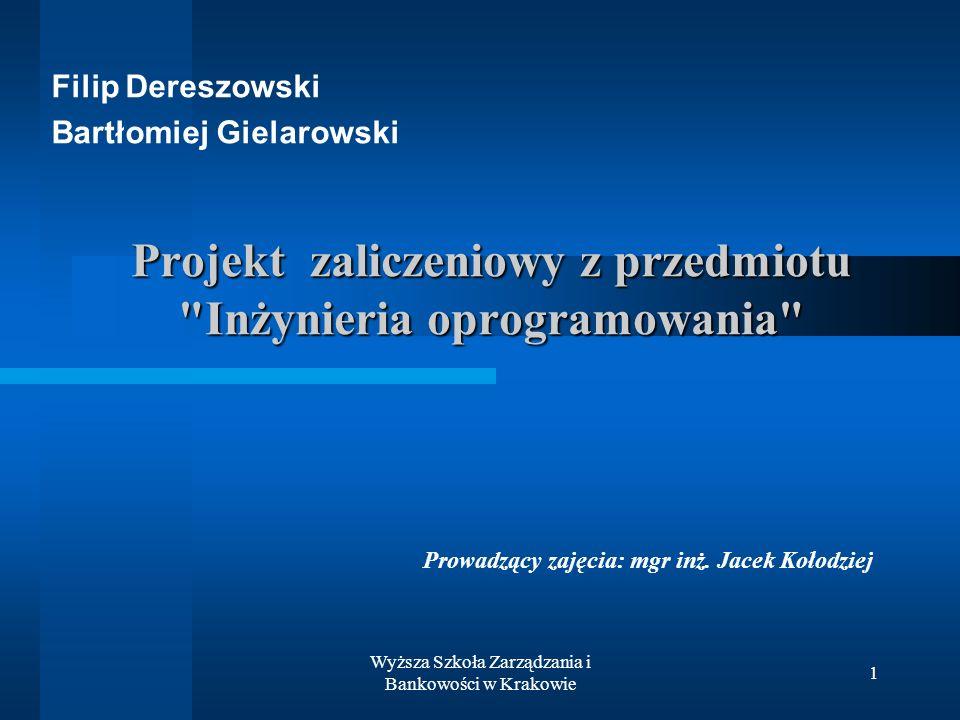 Wyższa Szkoła Zarządzania i Bankowości w Krakowie 1 Projekt zaliczeniowy z przedmiotu Inżynieria oprogramowania Filip Dereszowski Bartłomiej Gielarowski Prowadzący zajęcia: mgr inż.
