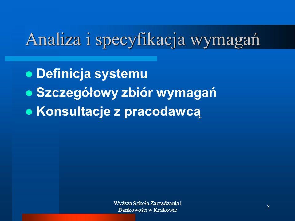 Wyższa Szkoła Zarządzania i Bankowości w Krakowie 3 Analiza i specyfikacja wymagań Definicja systemu Szczegółowy zbiór wymagań Konsultacje z pracodawcą
