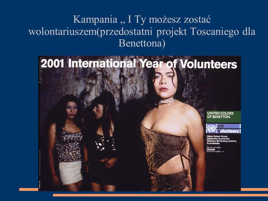 Kampania I Ty możesz zostać wolontariuszem(przedostatni projekt Toscaniego dla Benettona)