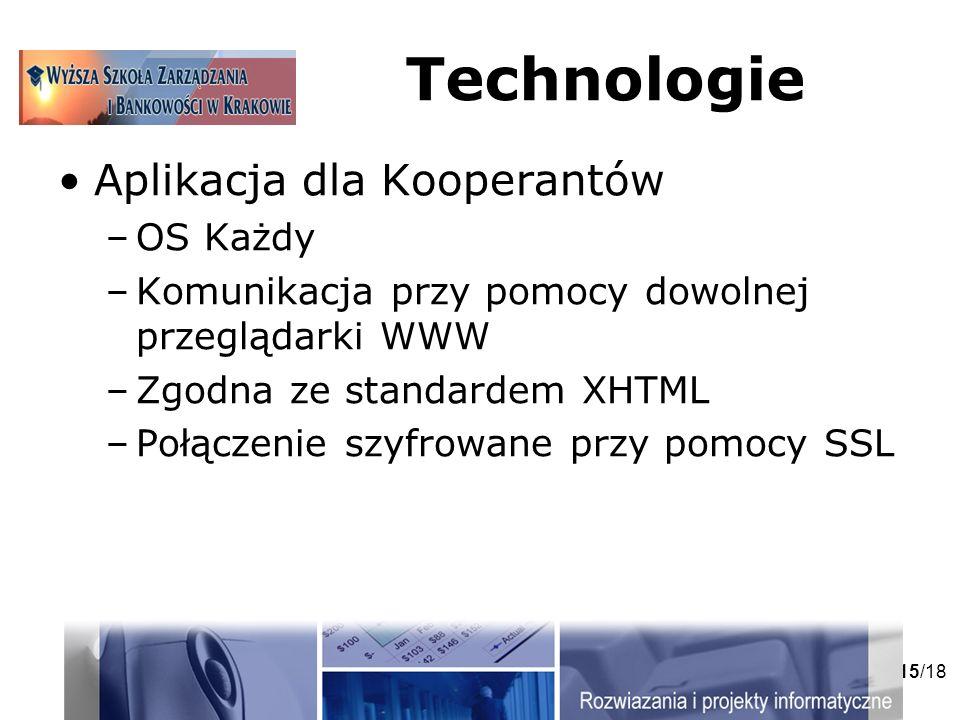 15/18 Technologie Aplikacja dla Kooperantów –OS Każdy –Komunikacja przy pomocy dowolnej przeglądarki WWW –Zgodna ze standardem XHTML –Połączenie szyfrowane przy pomocy SSL