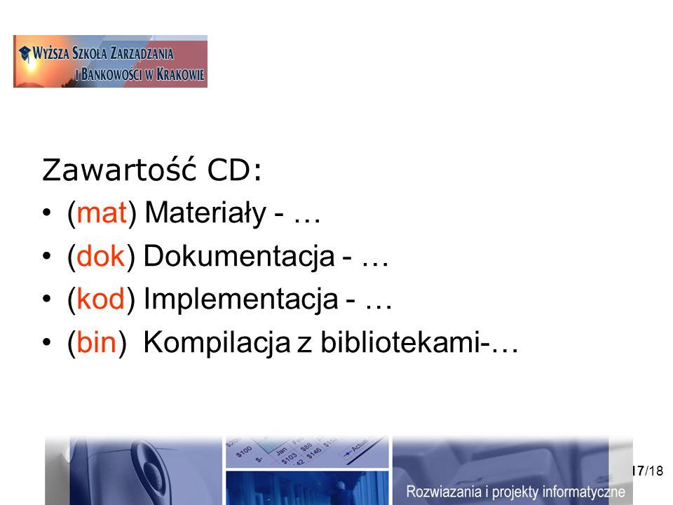17/18 Zawartość CD: (mat) Materiały - … (dok) Dokumentacja - … (kod) Implementacja - … (bin) Kompilacja z bibliotekami-…
