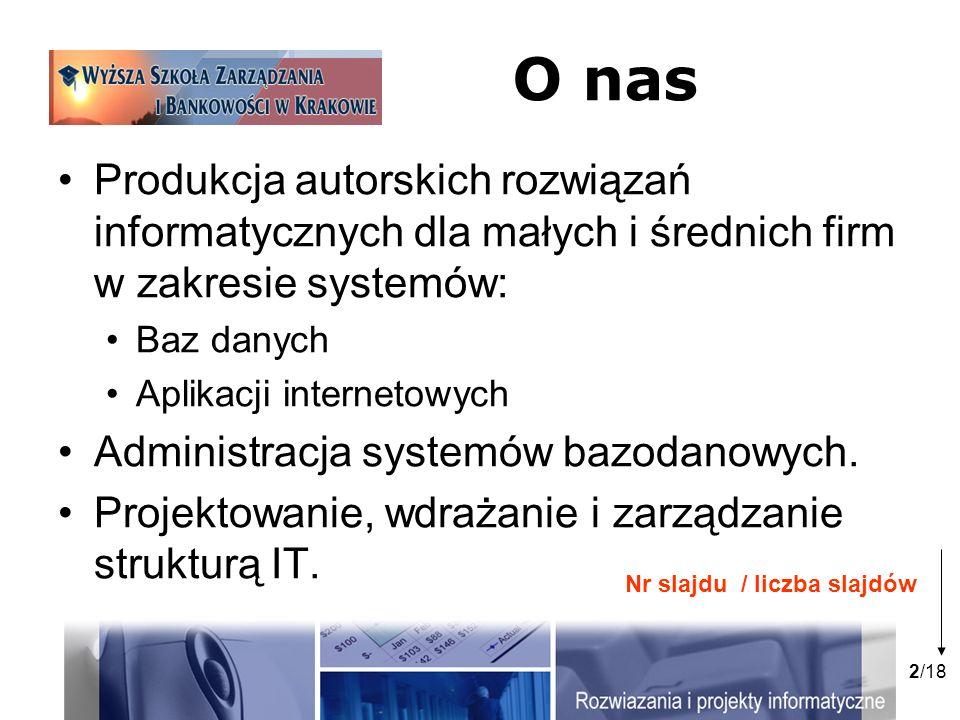 2/18 O nas Produkcja autorskich rozwiązań informatycznych dla małych i średnich firm w zakresie systemów: Baz danych Aplikacji internetowych Administracja systemów bazodanowych.