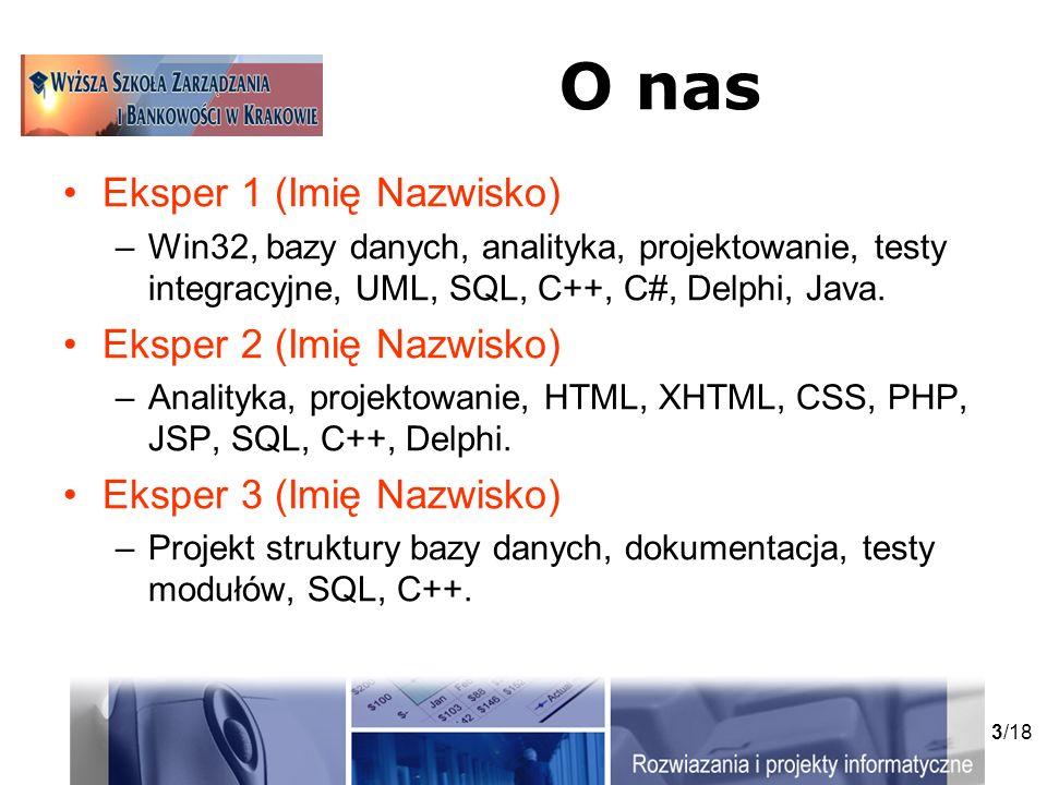 3/18 O nas Eksper 1 (Imię Nazwisko) –Win32, bazy danych, analityka, projektowanie, testy integracyjne, UML, SQL, C++, C#, Delphi, Java.