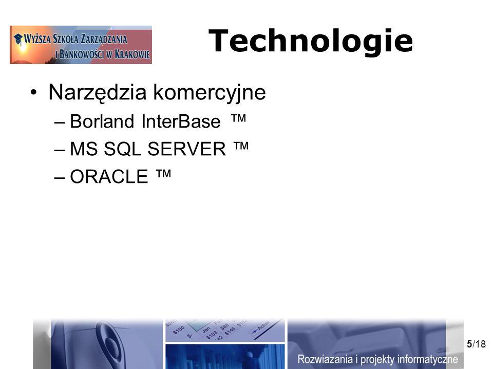 5/18 Technologie Narzędzia komercyjne –Borland InterBase –MS SQL SERVER –ORACLE