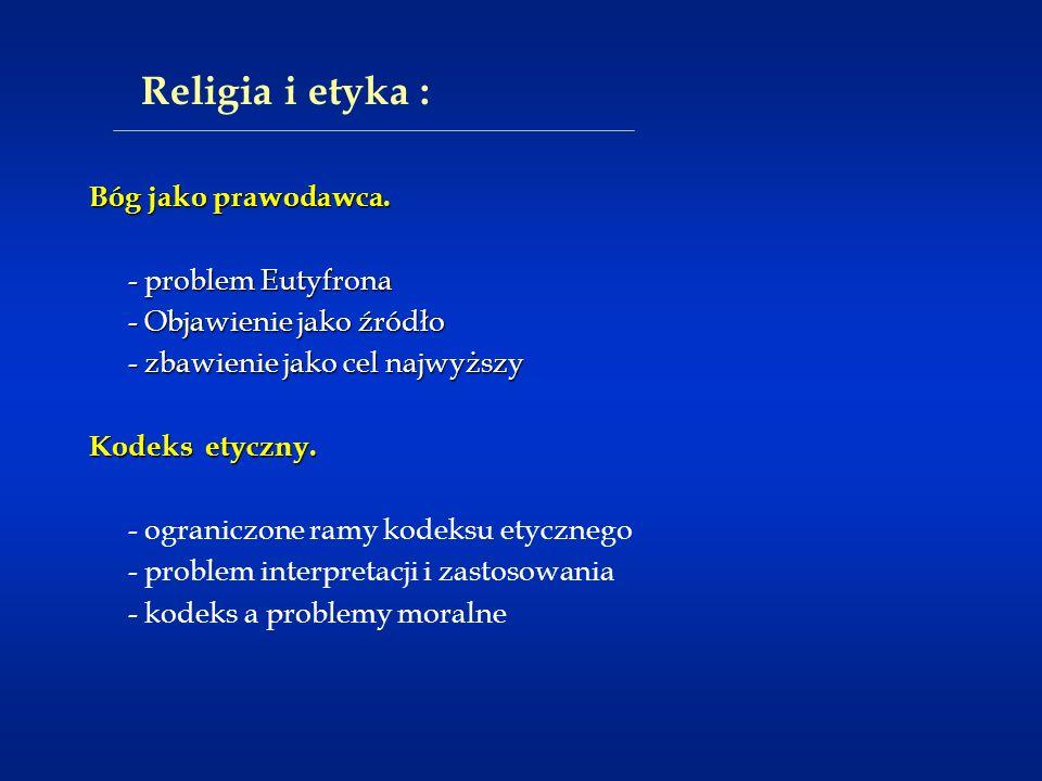 Religia i etyka : Bóg jako prawodawca. - problem Eutyfrona - Objawienie jako źródło - zbawienie jako cel najwyższy Kodeks etyczny. - ograniczone ramy