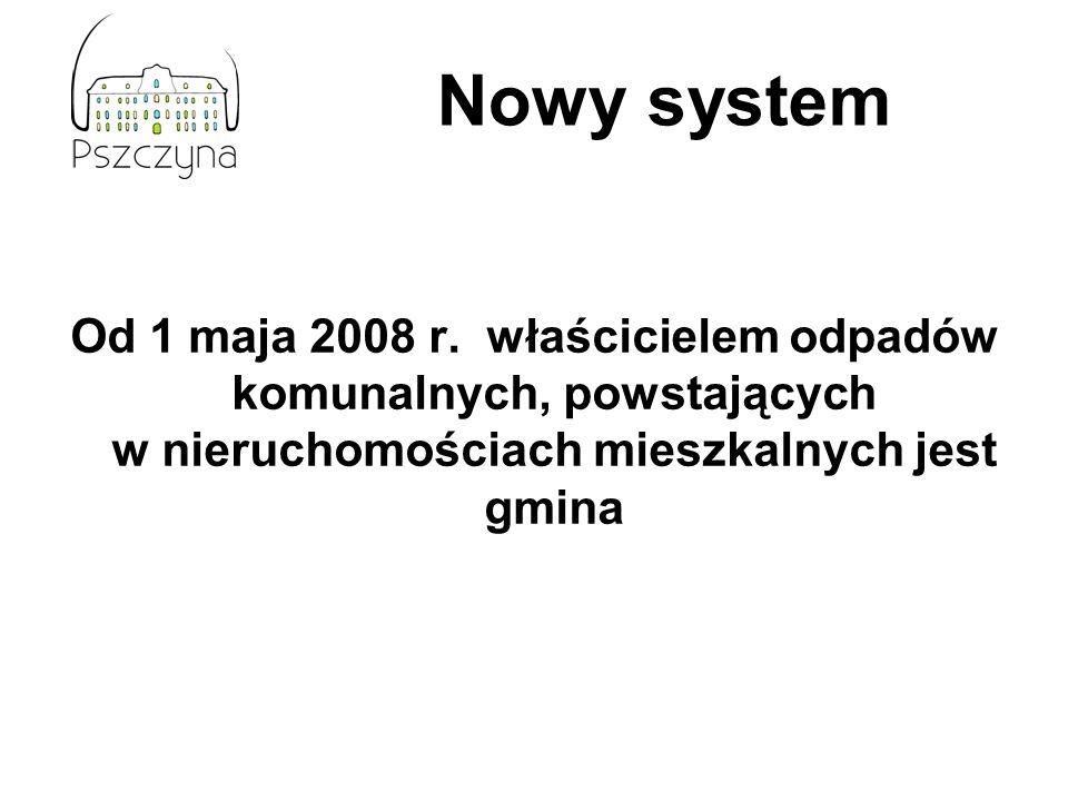 Od 1 maja 2008 r. właścicielem odpadów komunalnych, powstających w nieruchomościach mieszkalnych jest gmina Nowy system