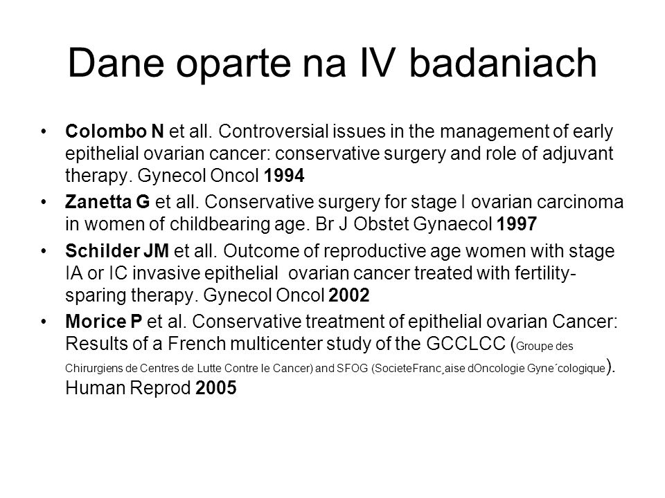 Dane oparte na IV badaniach Colombo N et all. Controversial issues in the management of early epithelial ovarian cancer: conservative surgery and role