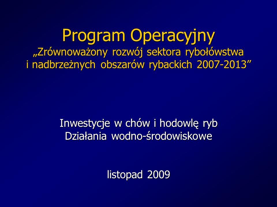 Program Operacyjny Zrównoważony rozwój sektora rybołówstwa i nadbrzeżnych obszarów rybackich 2007-2013 Inwestycje w chów i hodowlę ryb Działania wodno
