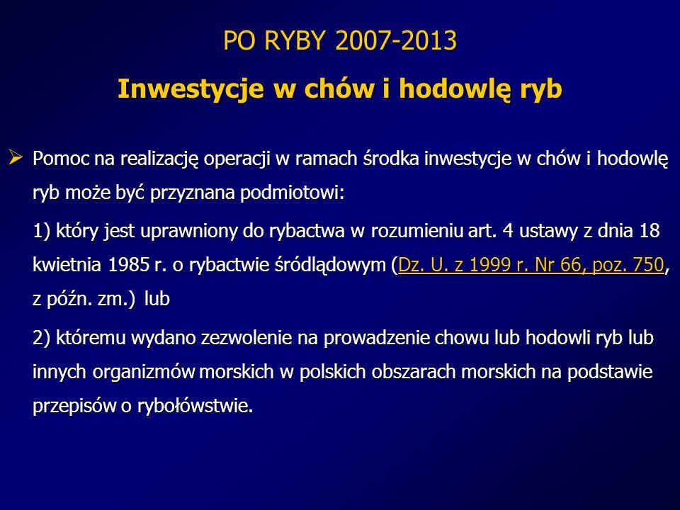 PO RYBY 2007-2013 Inwestycje w chów i hodowlę ryb Pomoc na realizację operacji w ramach środka inwestycje w chów i hodowlę ryb może być przyznana podm