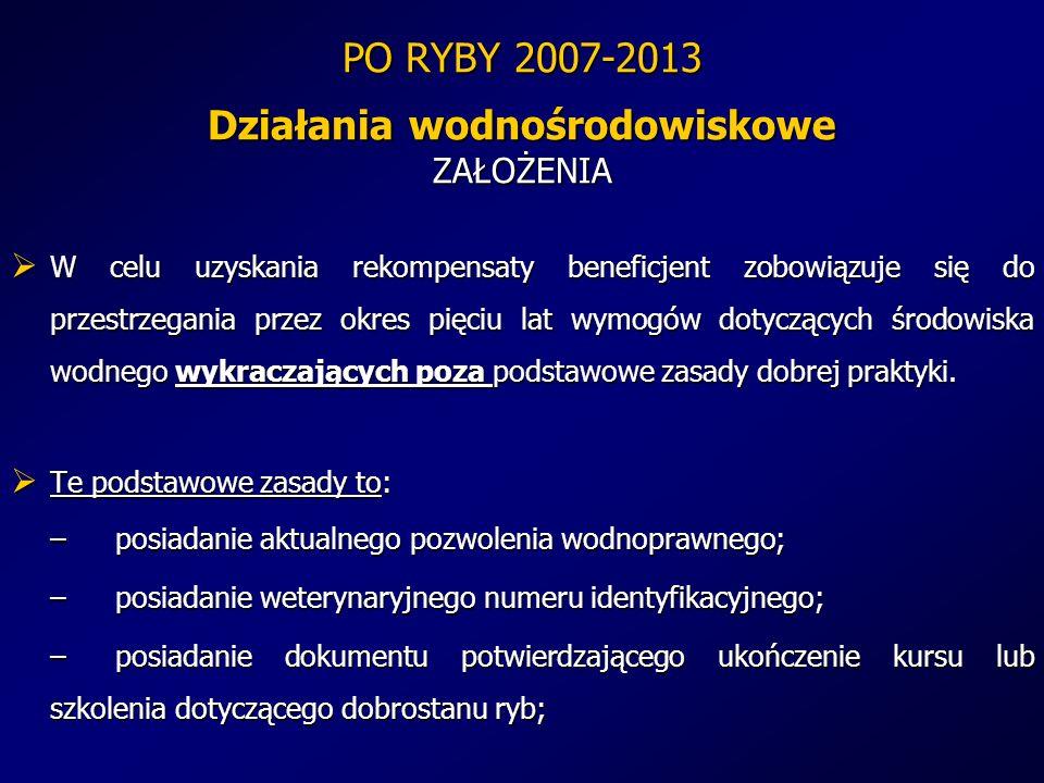 PO RYBY 2007-2013 Działania wodnośrodowiskowe ZAŁOŻENIA W celu uzyskania rekompensaty beneficjent zobowiązuje się do przestrzegania przez okres pięciu