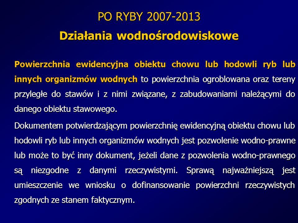 PO RYBY 2007-2013 Działania wodnośrodowiskowe Powierzchnia ewidencyjna obiektu chowu lub hodowli ryb lub innych organizmów wodnych to powierzchnia ogr