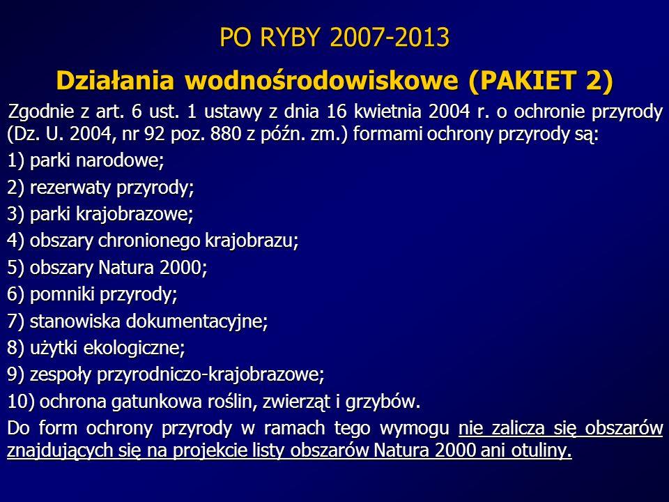 PO RYBY 2007-2013 Działania wodnośrodowiskowe (PAKIET 2) Zgodnie z art. 6 ust. 1 ustawy z dnia 16 kwietnia 2004 r. o ochronie przyrody (Dz. U. 2004, n