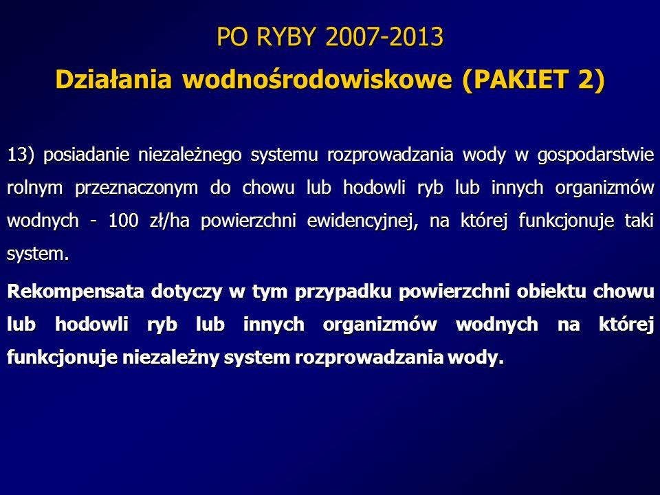 PO RYBY 2007-2013 Działania wodnośrodowiskowe (PAKIET 2) 13) posiadanie niezależnego systemu rozprowadzania wody w gospodarstwie rolnym przeznaczonym