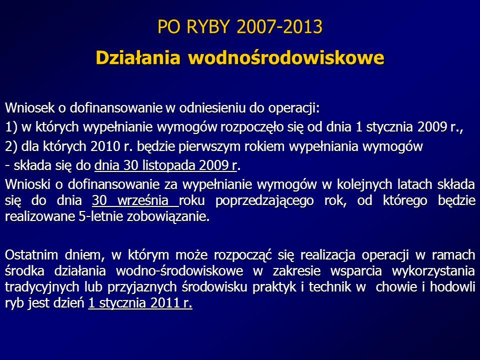 PO RYBY 2007-2013 Działania wodnośrodowiskowe Wniosek o dofinansowanie w odniesieniu do operacji: 1) w których wypełnianie wymogów rozpoczęło się od d