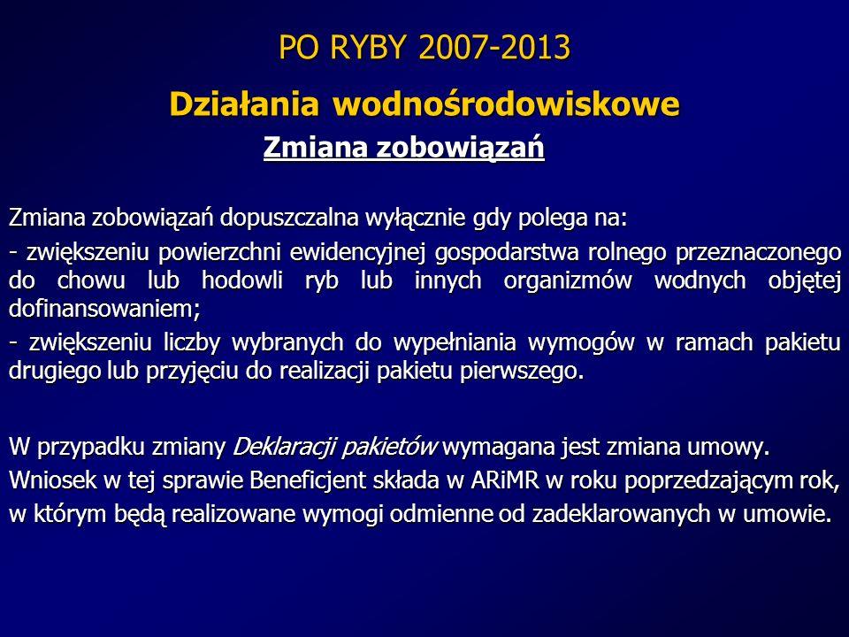 PO RYBY 2007-2013 Działania wodnośrodowiskowe Zmiana zobowiązań Zmiana zobowiązań dopuszczalna wyłącznie gdy polega na: - zwiększeniu powierzchni ewid