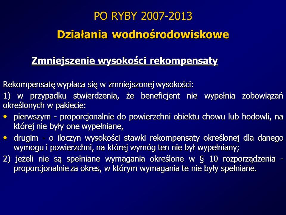 PO RYBY 2007-2013 Działania wodnośrodowiskowe Zmniejszenie wysokości rekompensaty Rekompensatę wypłaca się w zmniejszonej wysokości: 1) w przypadku st