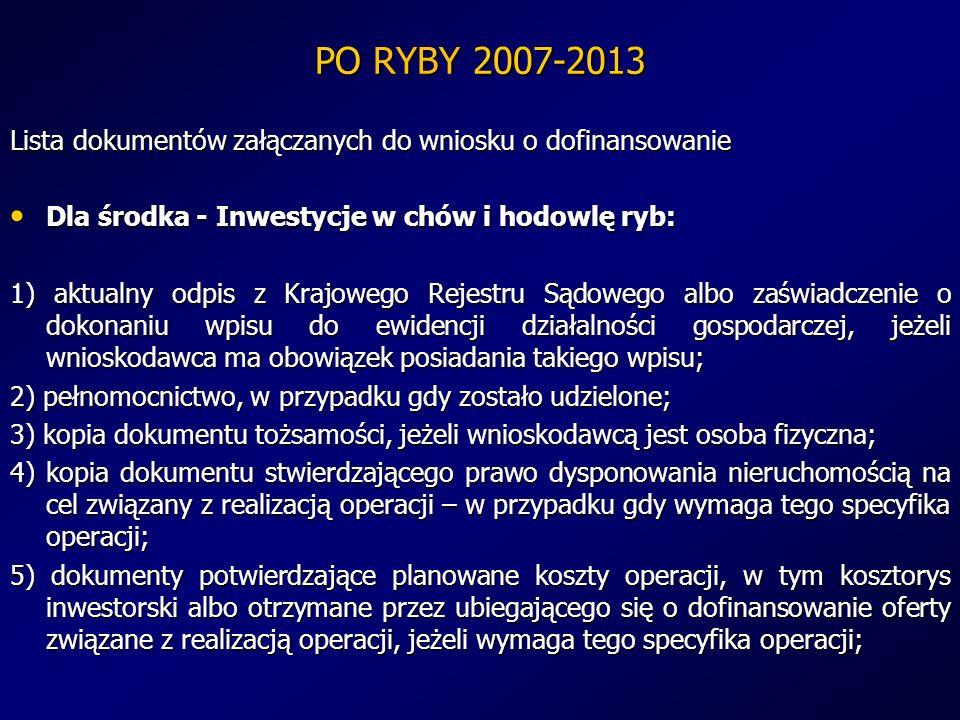 PO RYBY 2007-2013 Lista dokumentów załączanych do wniosku o dofinansowanie Dla środka - Inwestycje w chów i hodowlę ryb: Dla środka - Inwestycje w chó