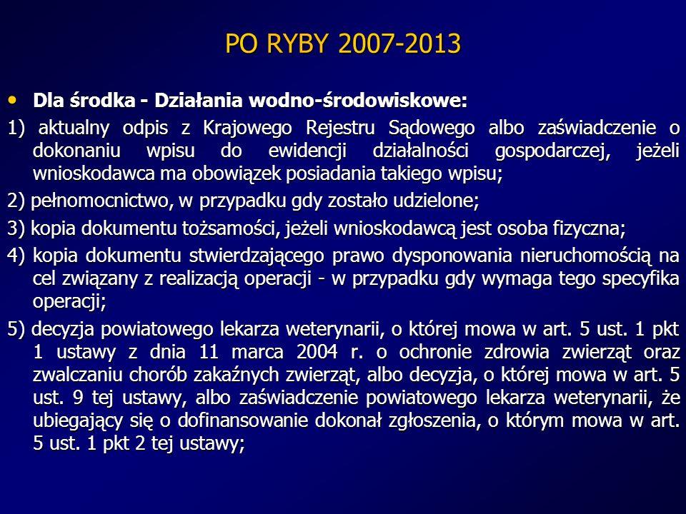PO RYBY 2007-2013 Dla środka - Działania wodno-środowiskowe: Dla środka - Działania wodno-środowiskowe: 1) aktualny odpis z Krajowego Rejestru Sądoweg
