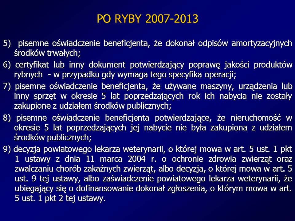 PO RYBY 2007-2013 5) pisemne oświadczenie beneficjenta, że dokonał odpisów amortyzacyjnych środków trwałych; 6) certyfikat lub inny dokument potwierdz