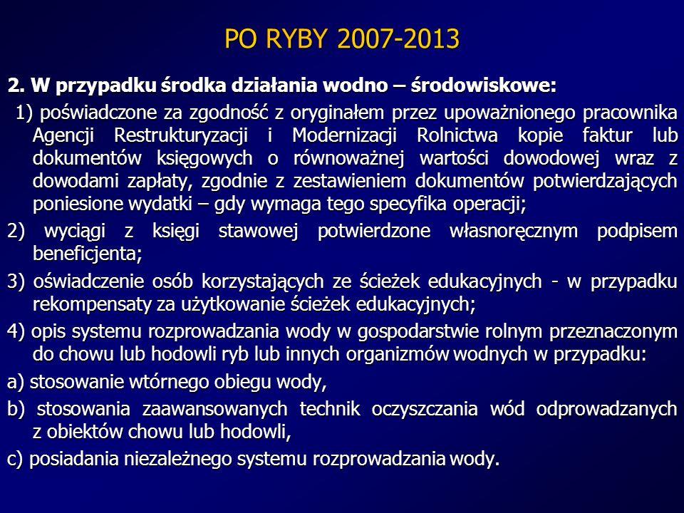 PO RYBY 2007-2013 2. W przypadku środka działania wodno – środowiskowe: 1) poświadczone za zgodność z oryginałem przez upoważnionego pracownika Agencj