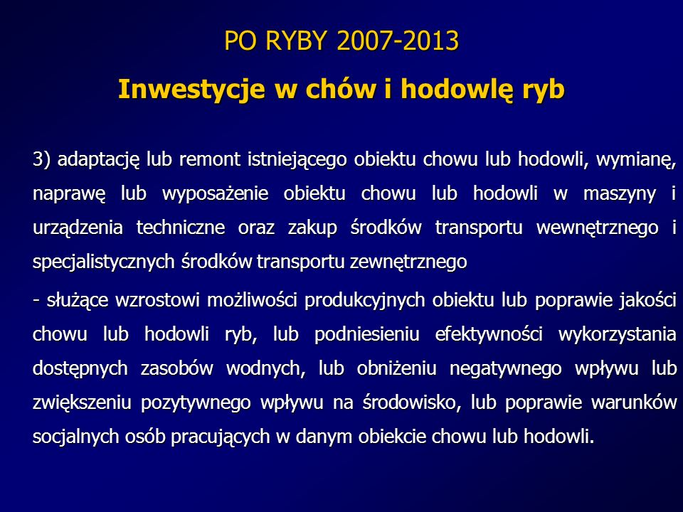 PO RYBY 2007-2013 Inwestycje w chów i hodowlę ryb 3) adaptację lub remont istniejącego obiektu chowu lub hodowli, wymianę, naprawę lub wyposażenie obi