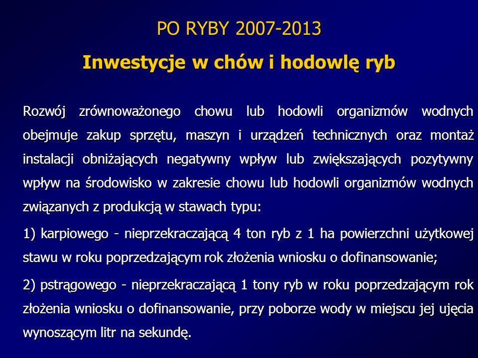 PO RYBY 2007-2013 Inwestycje w chów i hodowlę ryb Rozwój zrównoważonego chowu lub hodowli organizmów wodnych obejmuje zakup sprzętu, maszyn i urządzeń