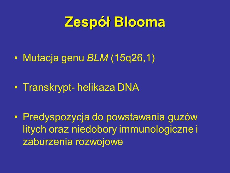 Zespół Blooma Mutacja genu BLM (15q26,1) Transkrypt- helikaza DNA Predyspozycja do powstawania guzów litych oraz niedobory immunologiczne i zaburzenia