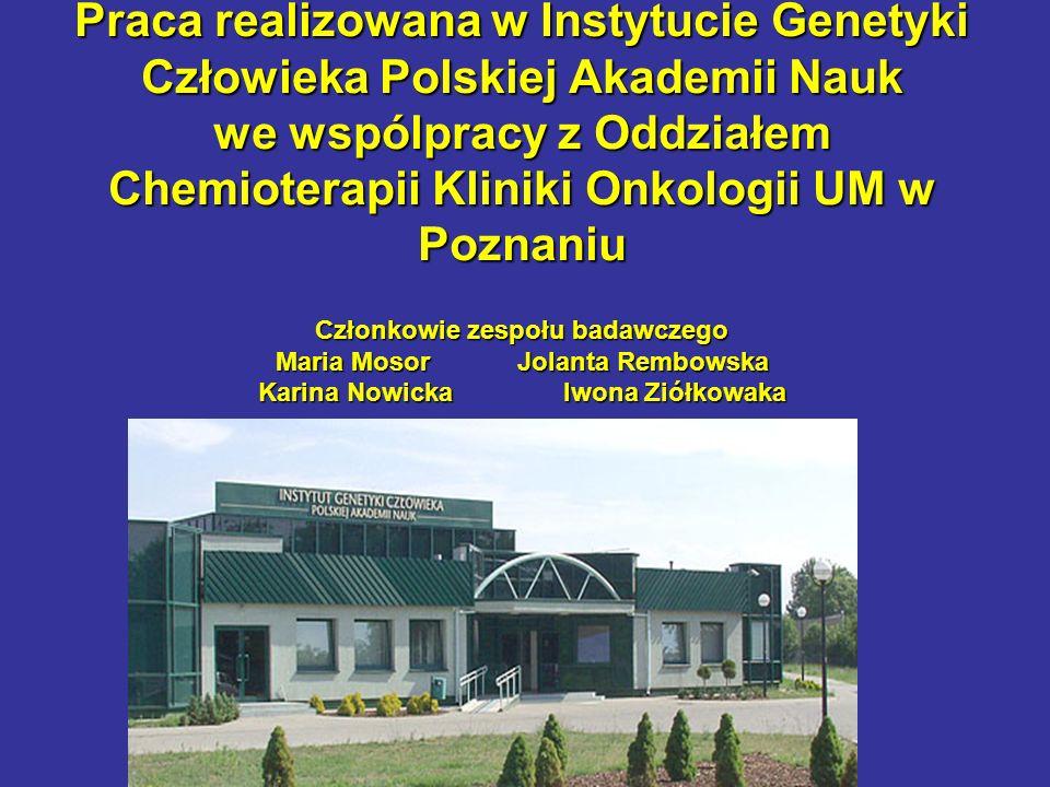 Praca realizowana w Instytucie Genetyki Człowieka Polskiej Akademii Nauk we wspólpracy z Oddziałem Chemioterapii Kliniki Onkologii UM w Poznaniu Człon