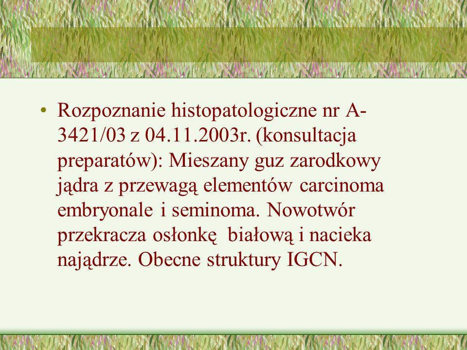 Rozpoznanie histopatologiczne nr A- 3421/03 z 04.11.2003r.
