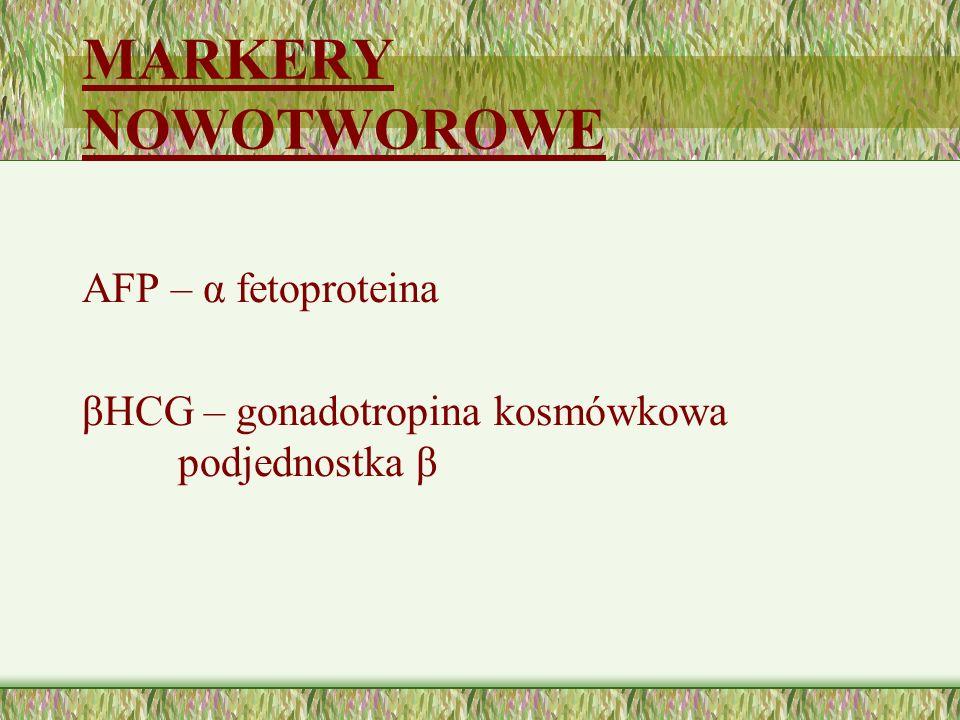 MARKERY NOWOTWOROWE AFP – α fetoproteina βHCG – gonadotropina kosmówkowa podjednostka β LDH – dehydrogenaza mleczanowa