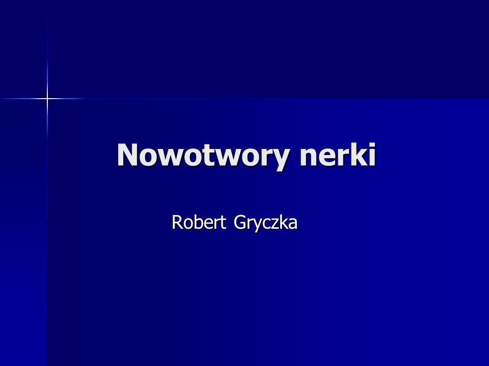 Nowotwory nerki Robert Gryczka Robert Gryczka