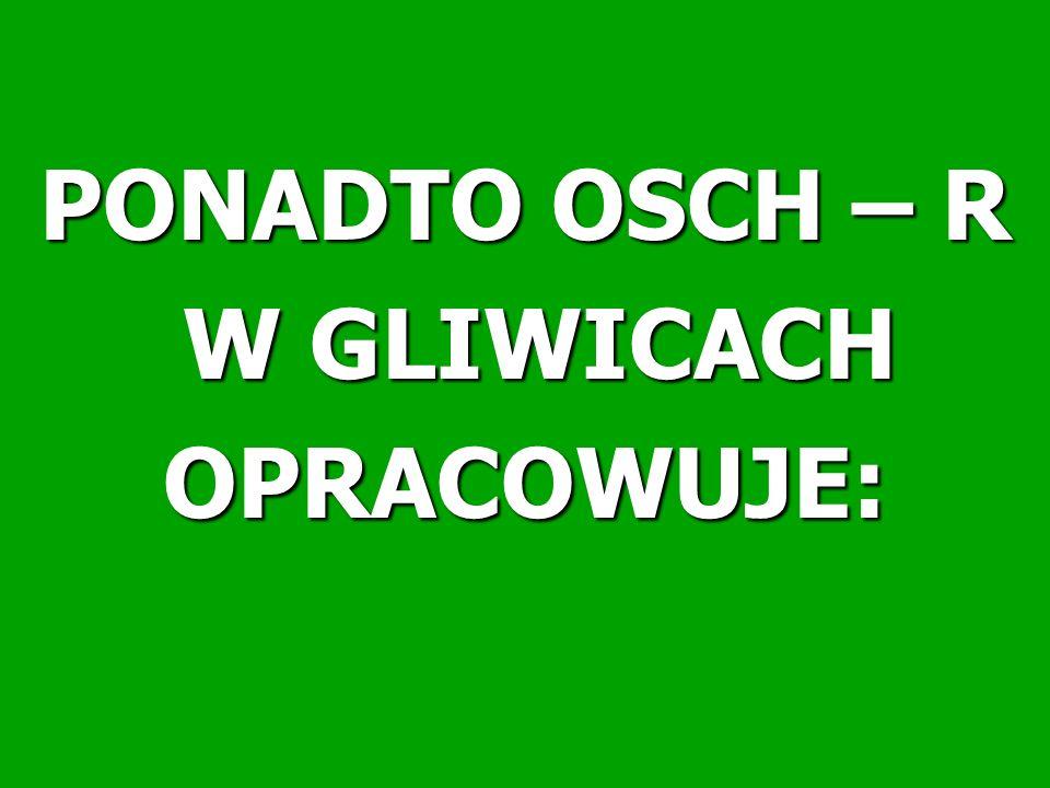 PONADTO OSCH – R W GLIWICACH W GLIWICACHOPRACOWUJE: