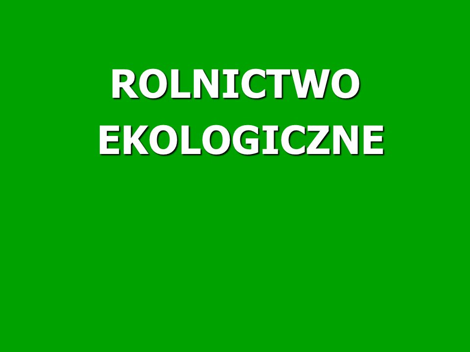 ROLNICTWO EKOLOGICZNE EKOLOGICZNE