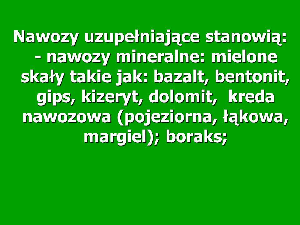 Nawozy uzupełniające stanowią: - nawozy mineralne: mielone skały takie jak: bazalt, bentonit, gips, kizeryt, dolomit, kreda nawozowa (pojeziorna, łąko