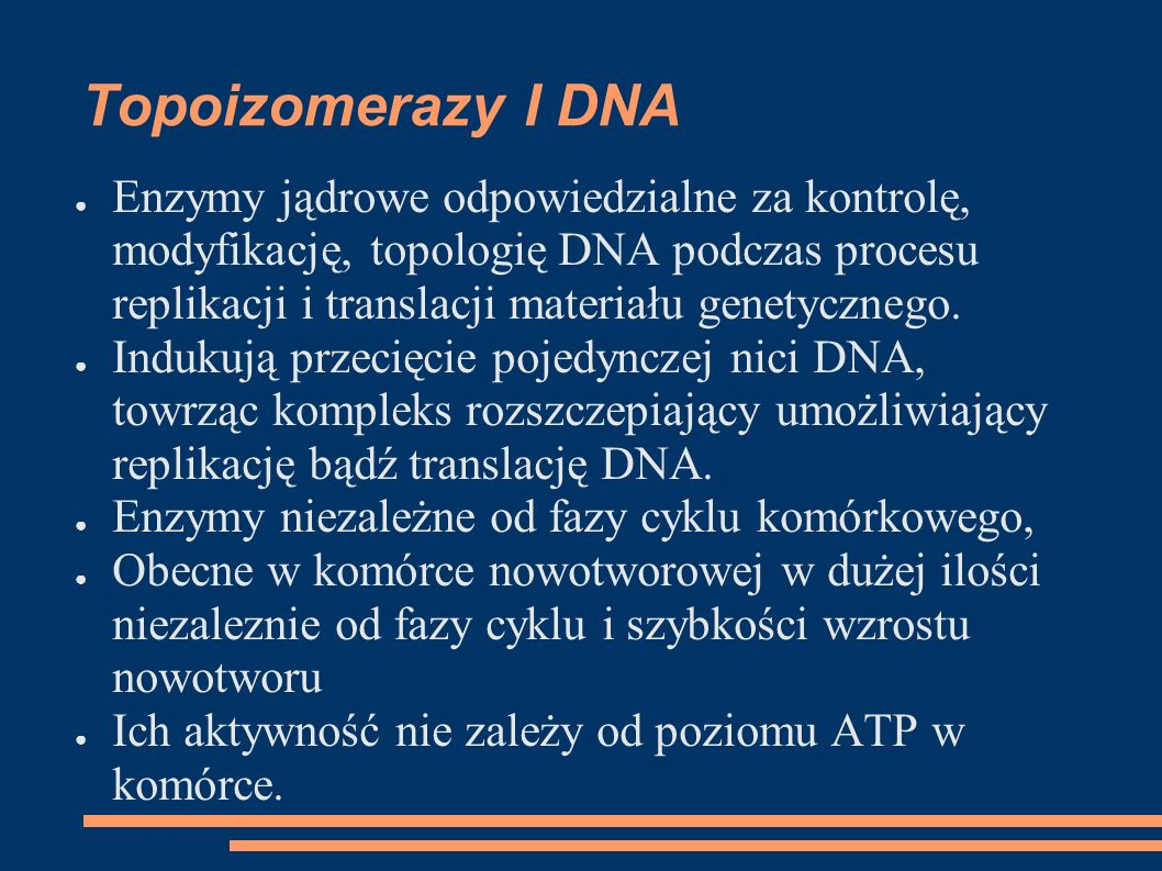 Topoizomerazy I DNA Enzymy jądrowe odpowiedzialne za kontrolę, modyfikację, topologię DNA podczas procesu replikacji i translacji materiału genetycznego.