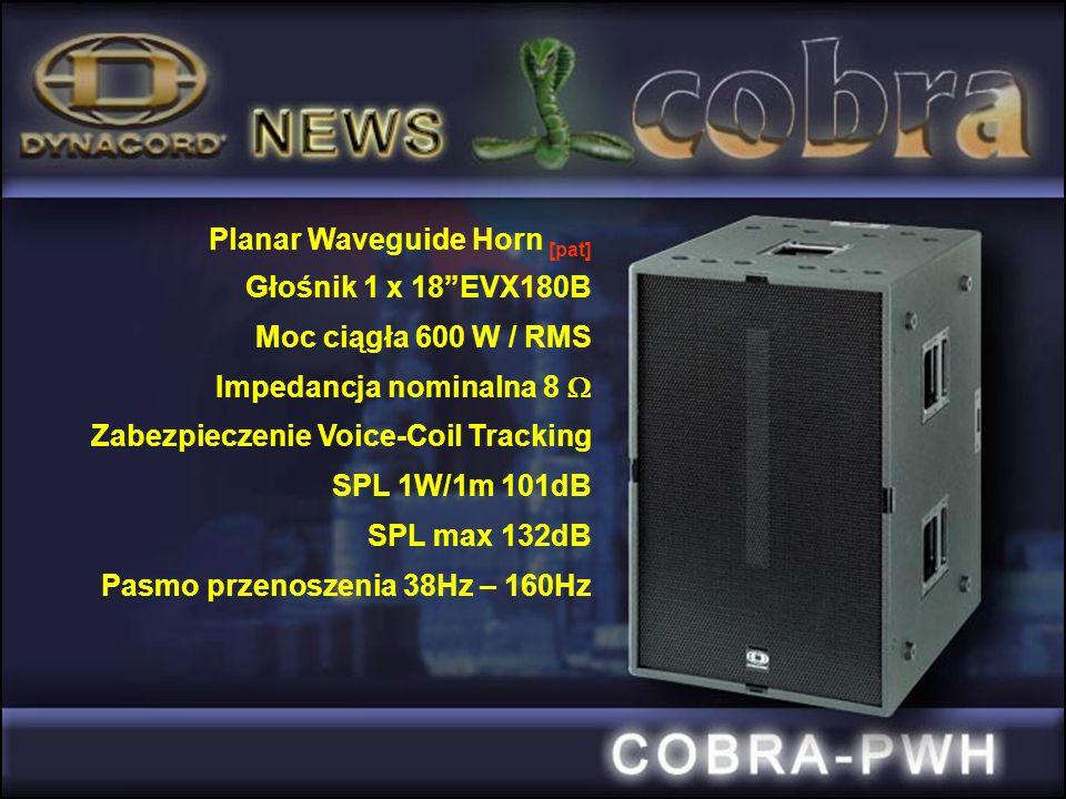 Planar Waveguide Horn [pat] Głośnik 1 x 18EVX180B Moc ciągła 600 W / RMS Impedancja nominalna 8 Zabezpieczenie Voice-Coil Tracking SPL 1W/1m 101dB SPL max 132dB Pasmo przenoszenia 38Hz – 160Hz
