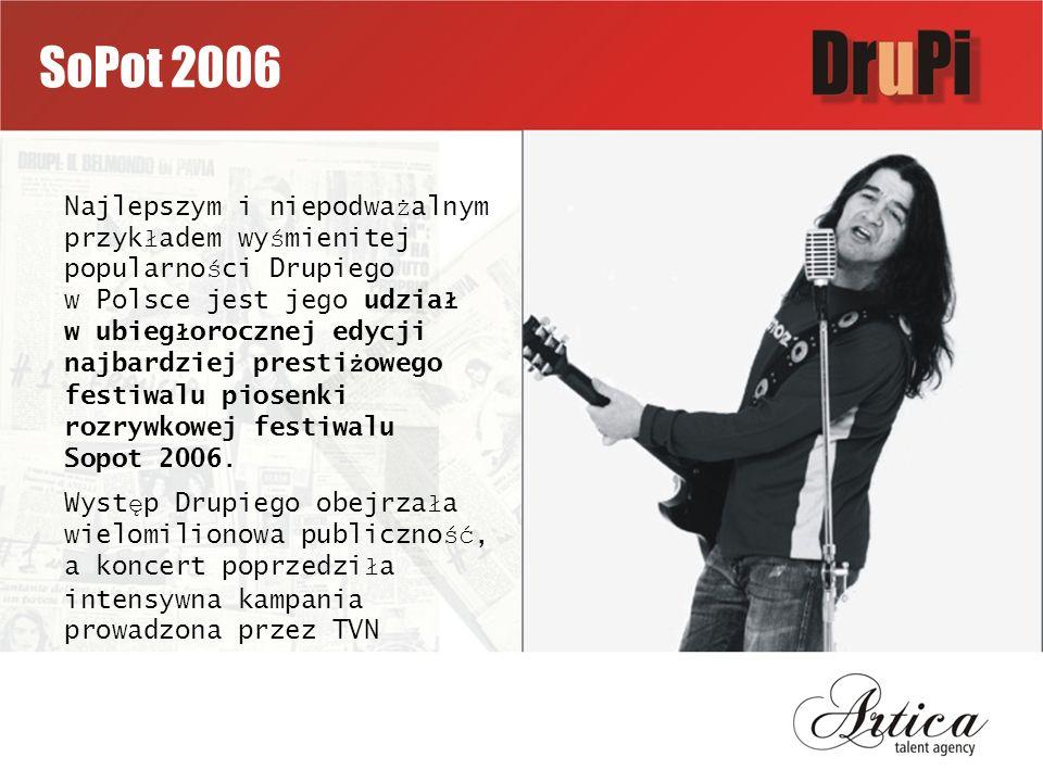 SoPot 2006 Najlepszym i niepodwa ż alnym przyk ł adem wy ś mienitej popularno ś ci Drupiego w Polsce jest jego udzia ł w ubieg ł orocznej edycji najbardziej presti ż owego festiwalu piosenki rozrywkowej festiwalu Sopot 2006.