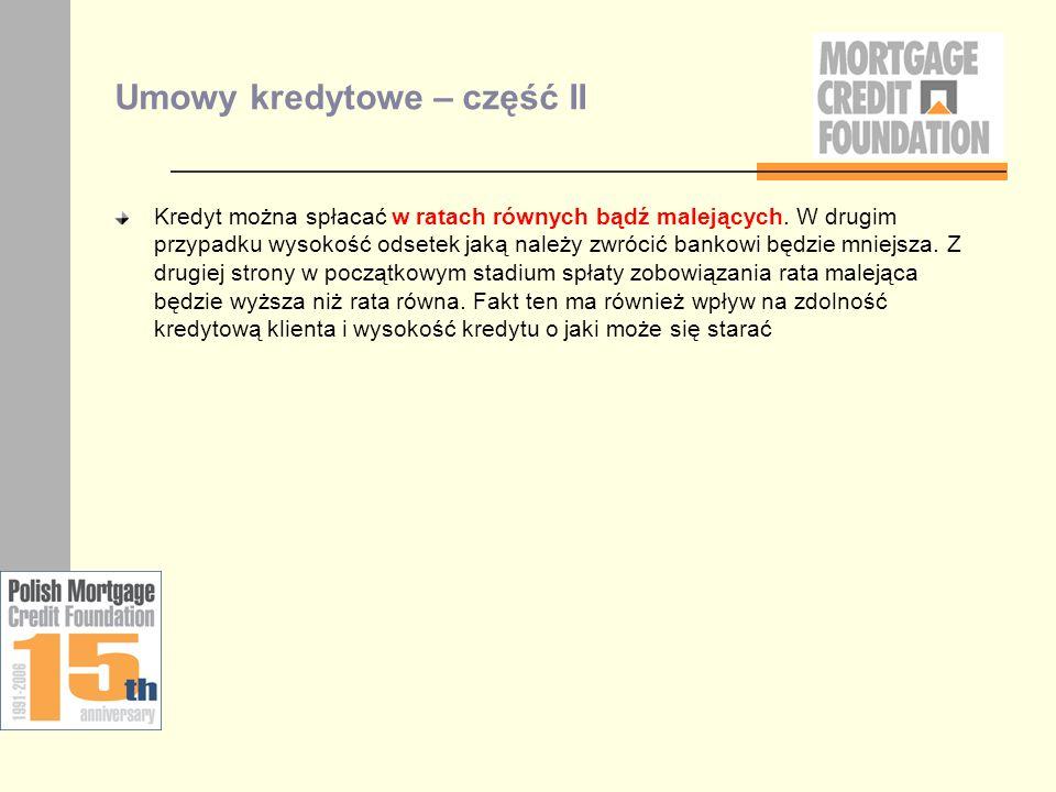 Umowy kredytowe – część II Kredyt można spłacać w ratach równych bądź malejących. W drugim przypadku wysokość odsetek jaką należy zwrócić bankowi będz