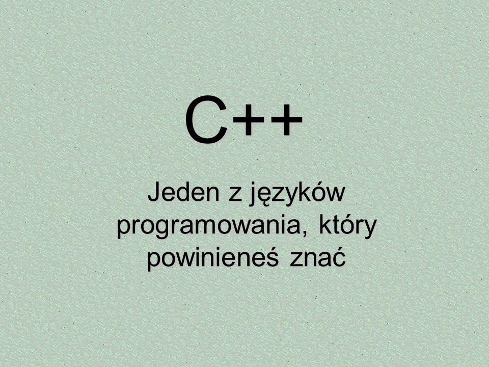 C++ Jeden z języków programowania, który powinieneś znać