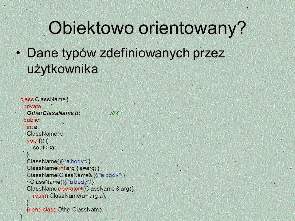 Obiektowo orientowany? Dane typów zdefiniowanych przez użytkownika class ClassName { private: OtherClassName b; /// public: int a; ClassName* c; void