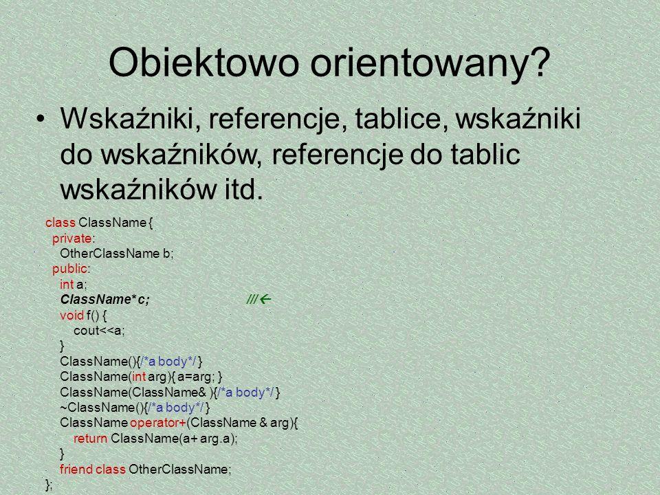 Obiektowo orientowany? Wskaźniki, referencje, tablice, wskaźniki do wskaźników, referencje do tablic wskaźników itd. class ClassName { private: OtherC